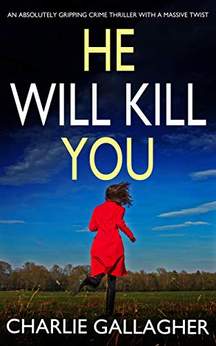 HE WILL KILL YOU an absolutely gripping crime thriller with a massive twist por CHARLIE GALLAGHER