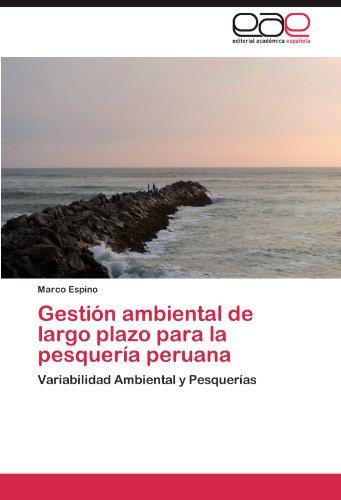 Gestión ambiental de largo plazo para la pesquería peruana Variabilidad Ambiental y Pesquerías  [Espino, Marco] (Tapa Blanda)