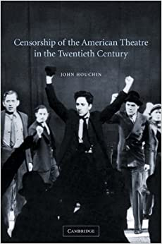 Censorship of the American Theatre in the Twentieth Century (Cambridge Studies in American Theatre and Drama)