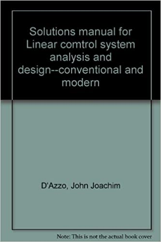Solutions Manual For Linear Comtrol System Analysis And Design Conventional And Modern D Azzo John Joachim 9780070161849 Amazon Com Books