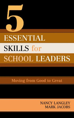 5 Essential Skills of School Leadership: Moving from Good to Great