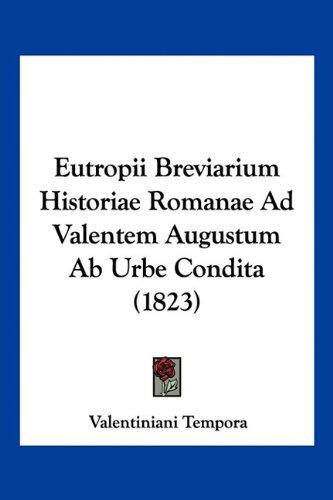 Eutropii Breviarium Historiae Romanae Ad Valentem Augustum Ab Urbe Condita (1823) (Latin Edition) pdf epub