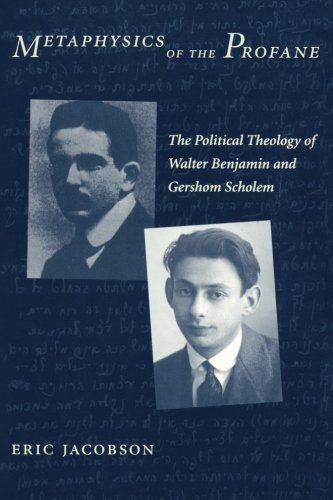 Download Metaphysics of the Profane: The Political Theology of Walter Benjamin and Gershom Scholem ebook