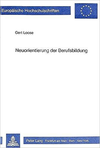 Book Neuorientierung Der Berufsbildung: Grundstrukturen in Den USA Und Der Brd Europaeische Hochschulschriften / European University Studie