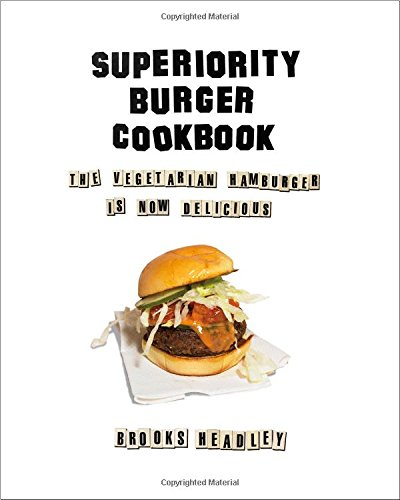 Superiority Burger Cookbook: The Vegetarian Hamburger Is Now Delicious by Brooks Headley