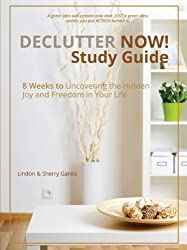 Declutter Now Study Guide: 8 Weeks to Uncovering the Hidden Joy and Freedom in Your Life