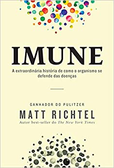 Imune: A extraordinária história de como o organismo se defende das doenças