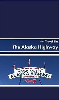 101 Travel Bits: The Alaska Highway by [Ferguson, Sarah]