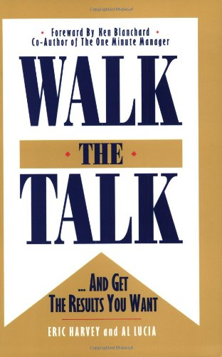 Walk The Talk...And Get The Results You Want