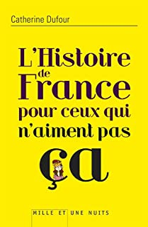L'histoire de France pour ceux qui n'aiment pas ça, Dufour, Catherine