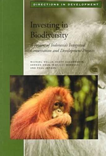Investing in Biodiversity: A Review of Indonesia's Integrated Conservation and Development Projects (Directions in Development)