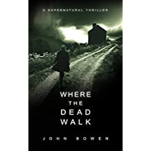 Where the Dead Walk: A Supernatural Thriller