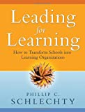 img - for By Phillip C. Schlechty - Leading for Learning: How to Transform Schools into Learning Organizations book / textbook / text book