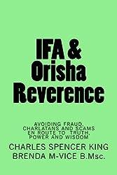 IFA & Orisha Reverence: Avoiding Fraud,Charlatans and Scams en route to Truth,Power & Wisdom