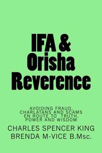 IFA & Orisha Reverence: Avoiding Fraud,Charlatans and Scams en route to Truth,Power & Wisdom by CreateSpace Independent Publishing Platform