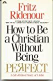 How to Be a Christian Without Being Perfect : A Life-Related Study of I John