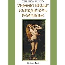 Viaggio nelle energie del Femminile (Italian Edition)
