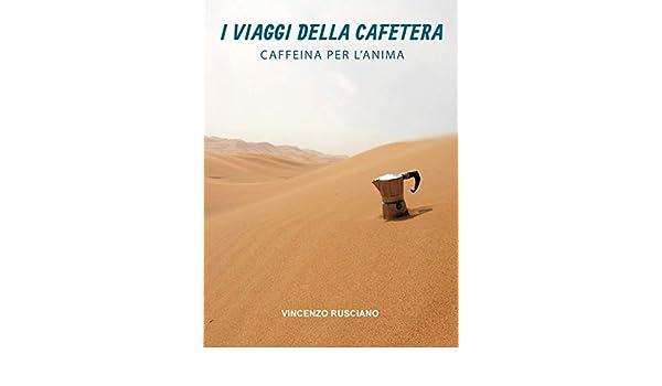 Amazon.com: I Viaggi della Cafetera: Caffeina per lanima ...