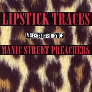 Lipstick Traces: a Secret History of Manic Street Preachers by Sony