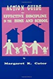 Action Guide for Effective Discipline in the Home and School, Cater, Margaret K., 1559590270