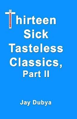 Thirteen Sick Tasteless Classics Part II