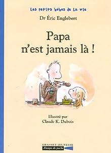 """Afficher """"Papa n'est jamais là !"""""""