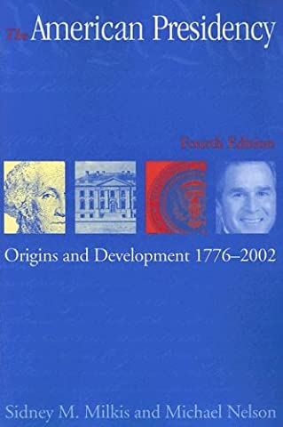 The American Presidency: Origins and Development, 1776-2002 (American Presidency) (American Presidency (Milkis And Nelson)