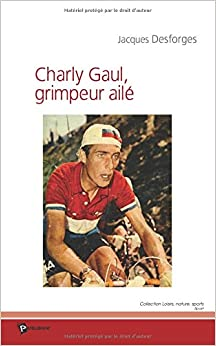 Charly Gaul, grimpeur ailé (French Edition)