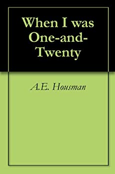 by essay housman i one twenty when When i was one-and-twenty ~ ae housman fifteen - taylor compare and contrast the poem and the song and write an essay analyzing the message of coming of age in.