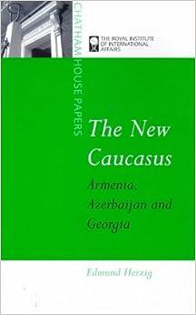 The New Caucasus: Armenia, Azerbaijan and Georgia (Chatham House Papers)