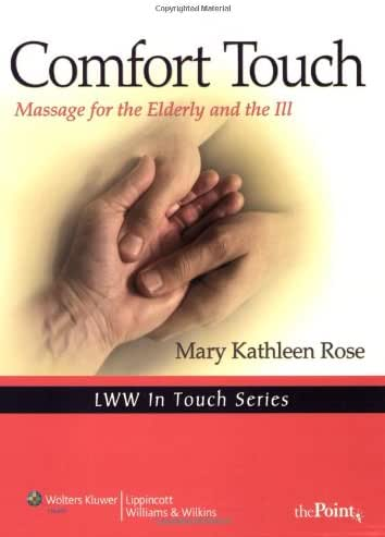 Comfort Touch: Massage for the Elderly and the Ill (Volume 1) (LWW In Touch Series)
