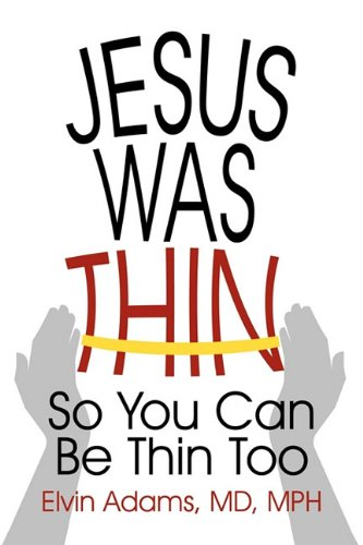 Read Online Jesus Was Thin: So You Can Be Thin Too pdf epub