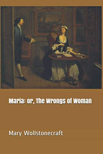 Maria: or, The Wrongs of Woman (Mary Wollstonecraft Maria Or The Wrongs Of Woman)