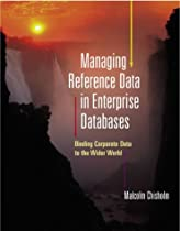 Managing Reference Data in Enterprise Databases (The Morgan Kaufmann Series in Data Management Systems)