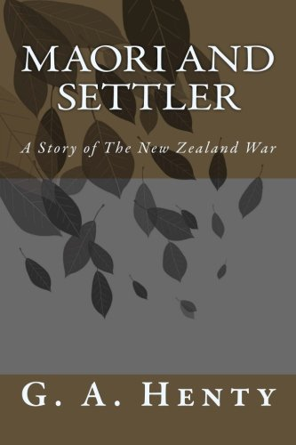 Maori and Settler: A Story of The New Zealand War