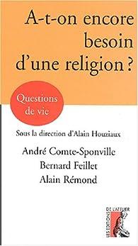 A-t-on encore besoin d'une religion ? par André Comte-Sponville