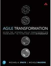 Agile Transformation: Using the Integral Agile Transformation Framework™ to Think and Lead Differently