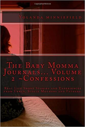 The Baby Momma Journals... Volume 2 ~Confessions