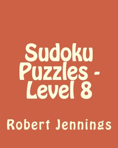 Read Online Sudoku Puzzles - Level 8: 80 Easy to Read, Large Print Sudoku Puzzles pdf