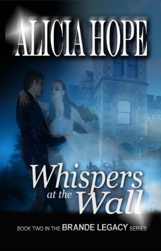 Book: Whispers at the Wall (The Brande Legacy 2) by Alicia Hope