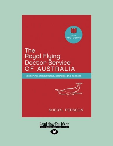 The Royal Flying Doctor Service of Australia: Pioneering commitment, courage and success (Little Red Books series)