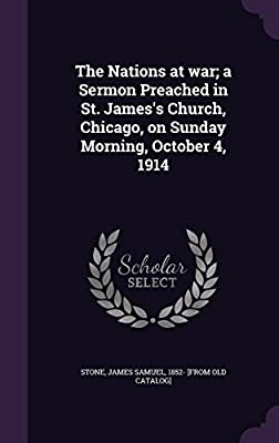 The Nations at War; A Sermon Preached in St. James's Church, Chicago, on Sunday Morning, October 4, 1914