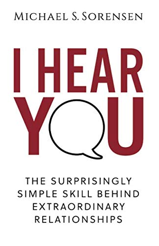 I Hear You: The Surprisingly Simple Skill Behind Extraordinary Relationships (Best Way To Improve Communication Skills)