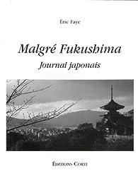 Malgré Fukushima : Journal japonais par  Éric Faye