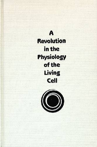 Revolution in the Physiology of the Living Cell