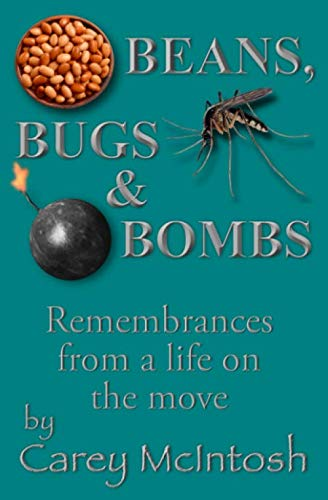 Beans, Bugs & Bombs: Remembrances from a life on the move