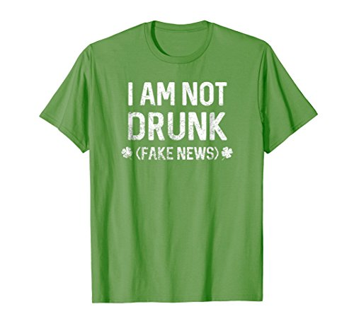 I'm Not Drunk (Fake News) - Funny St. Patrick's Day Shirt