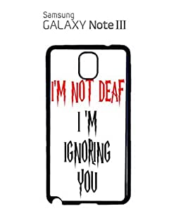 I am Not Deaf I am Ignoring You Mobile Cell Phone Case Samsung Note 3 White by hollowden