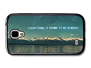 AMAF ? Accessories Everything is Going To Be Alright Life & Love Inspirational Quote case for Samsung Galaxy S4