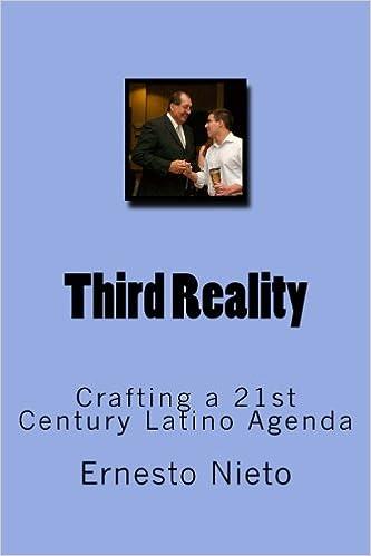 Third Reality: Crafting a 21st Century Latino Agenda (Volume ...